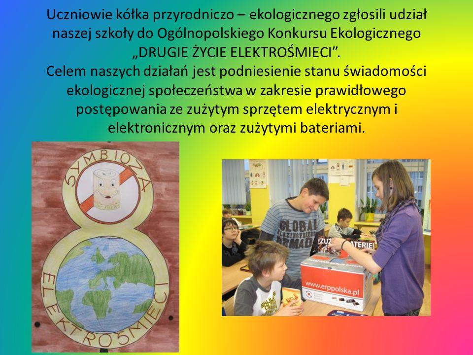 """Uczniowie kółka przyrodniczo – ekologicznego zgłosili udział naszej szkoły do Ogólnopolskiego Konkursu Ekologicznego """"DRUGIE ŻYCIE ELEKTROŚMIECI ."""