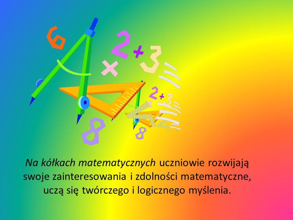 Na kółkach matematycznych uczniowie rozwijają swoje zainteresowania i zdolności matematyczne, uczą się twórczego i logicznego myślenia.
