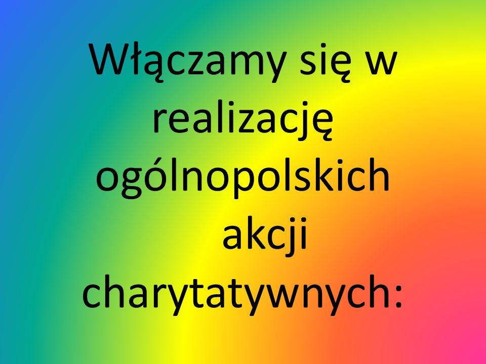 Włączamy się w realizację ogólnopolskich akcji charytatywnych: