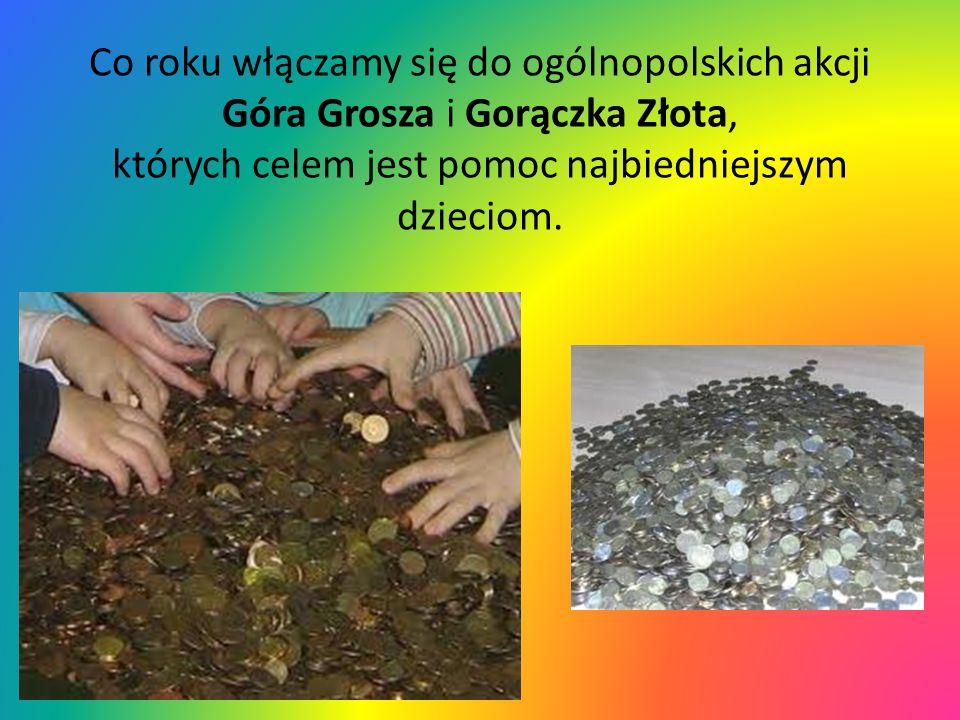 Co roku włączamy się do ogólnopolskich akcji Góra Grosza i Gorączka Złota, których celem jest pomoc najbiedniejszym dzieciom.