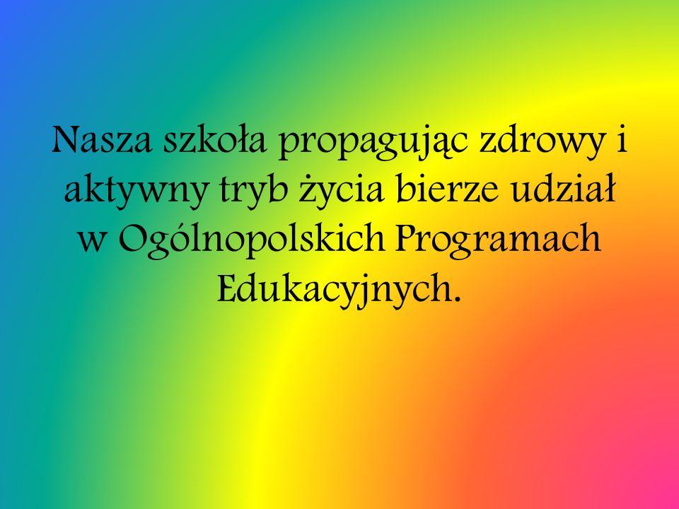 Nasza szko ł a propaguj ą c zdrowy i aktywny tryb ż ycia bierze udzia ł w Ogólnopolskich Programach Edukacyjnych.