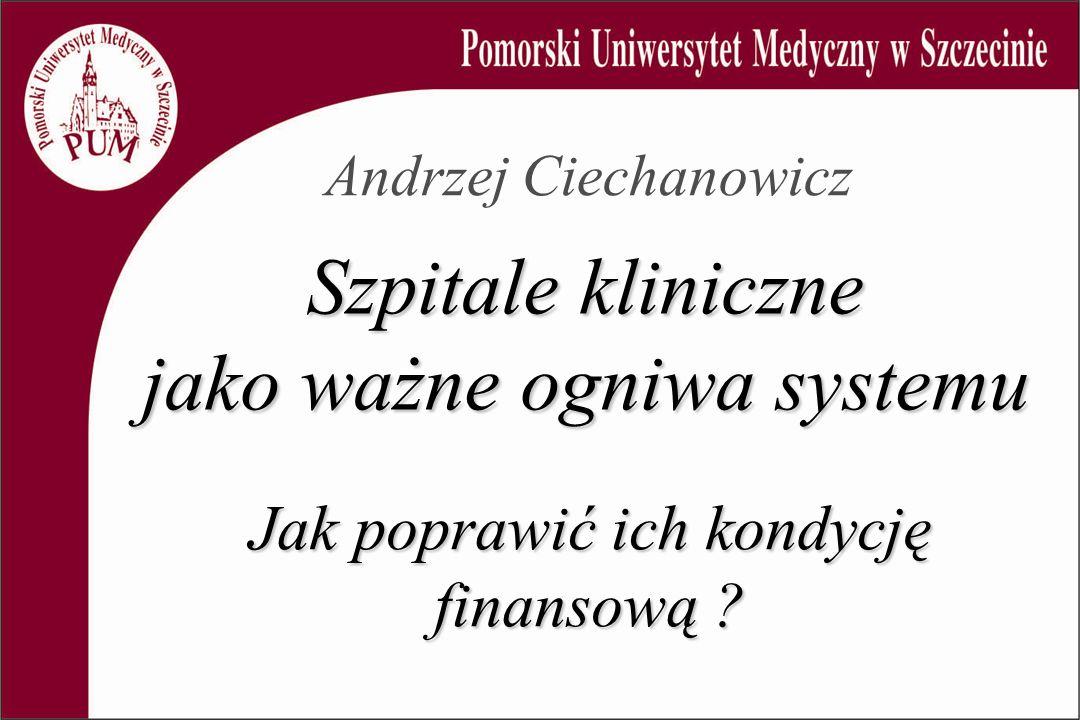 Andrzej Ciechanowicz Szpitale kliniczne jako ważne ogniwa systemu Jak poprawić ich kondycję finansową ?