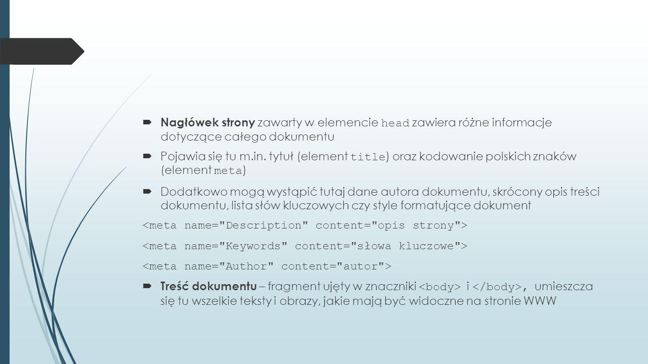  Nagłówek strony zawarty w elemencie head zawiera różne informacje dotyczące całego dokumentu  Pojawia się tu m.in. tytuł (element title ) oraz kodo