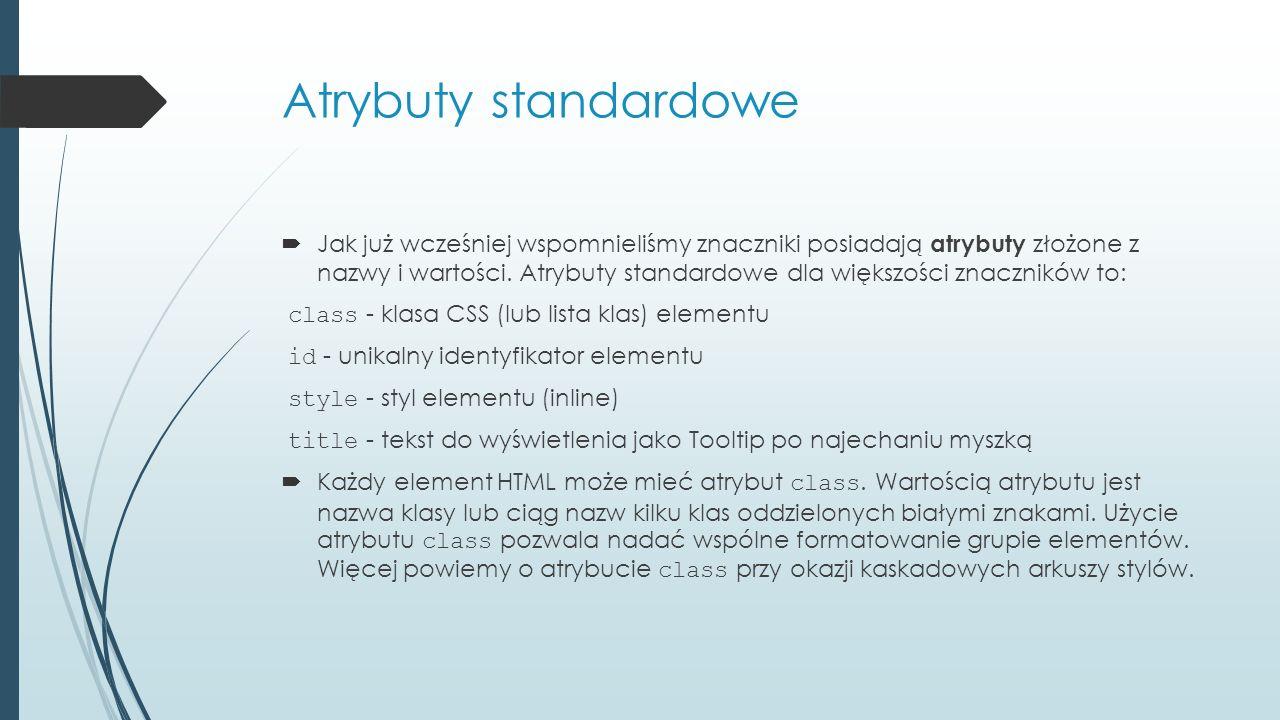 Atrybuty standardowe  Jak już wcześniej wspomnieliśmy znaczniki posiadają atrybuty złożone z nazwy i wartości. Atrybuty standardowe dla większości zn