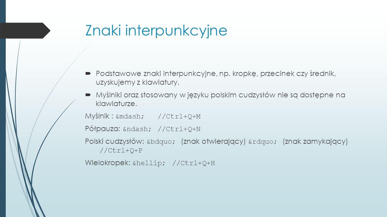 Znaki interpunkcyjne  Podstawowe znaki interpunkcyjne, np. kropkę, przecinek czy średnik, uzyskujemy z klawiatury.  Myślniki oraz stosowany w języku