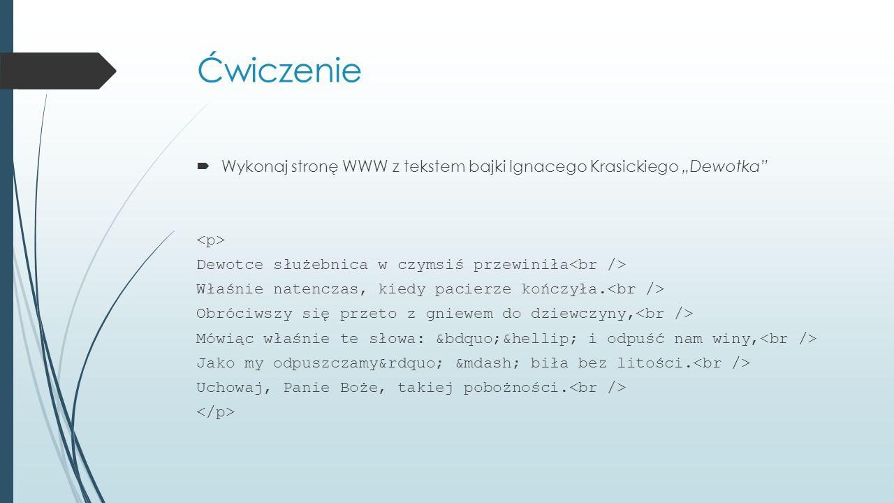 """Ćwiczenie  Wykonaj stronę WWW z tekstem bajki Ignacego Krasickiego """"Dewotka"""" Dewotce służebnica w czymsiś przewiniła Właśnie natenczas, kiedy pacierz"""