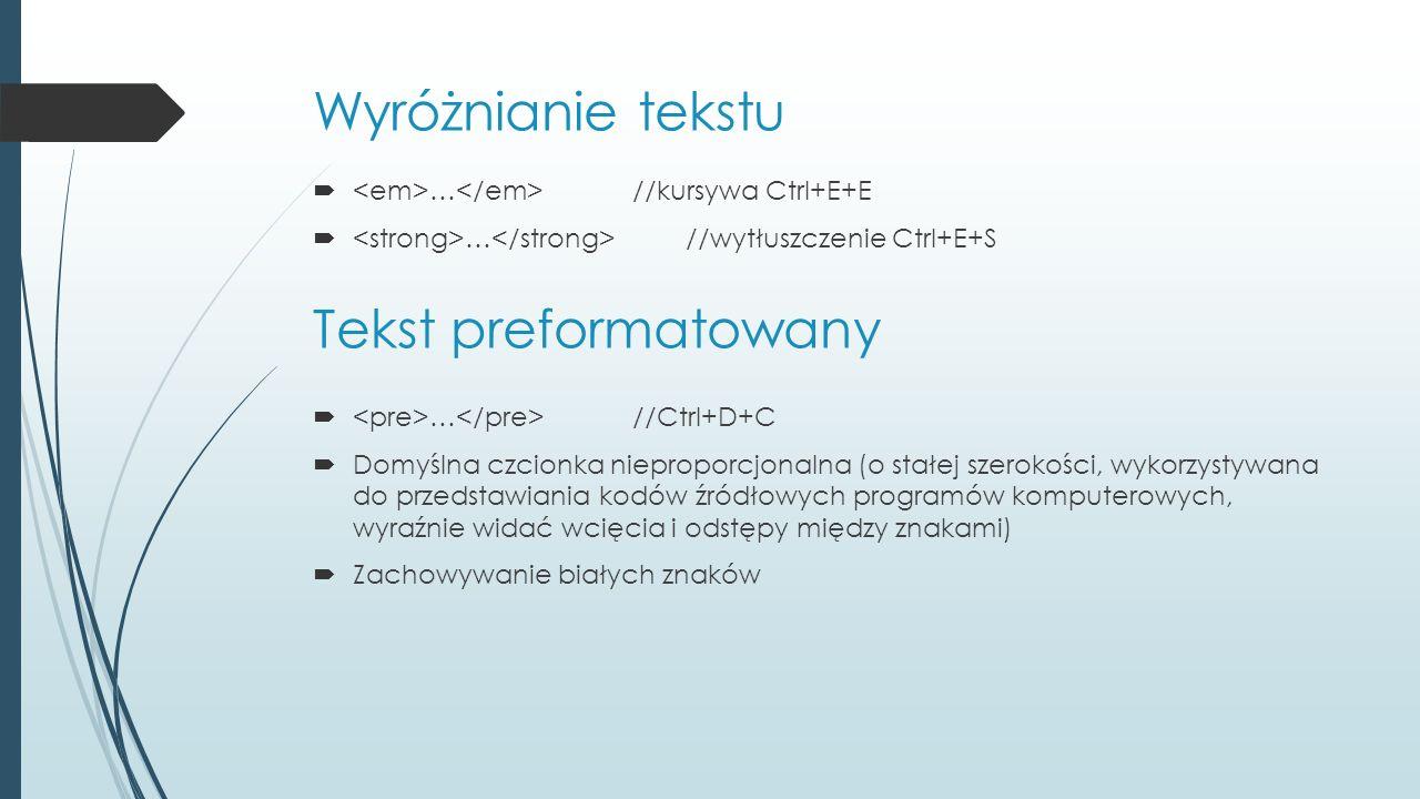Wyróżnianie tekstu  … //kursywa Ctrl+E+E  … //wytłuszczenie Ctrl+E+S Tekst preformatowany  … //Ctrl+D+C  Domyślna czcionka nieproporcjonalna (o st