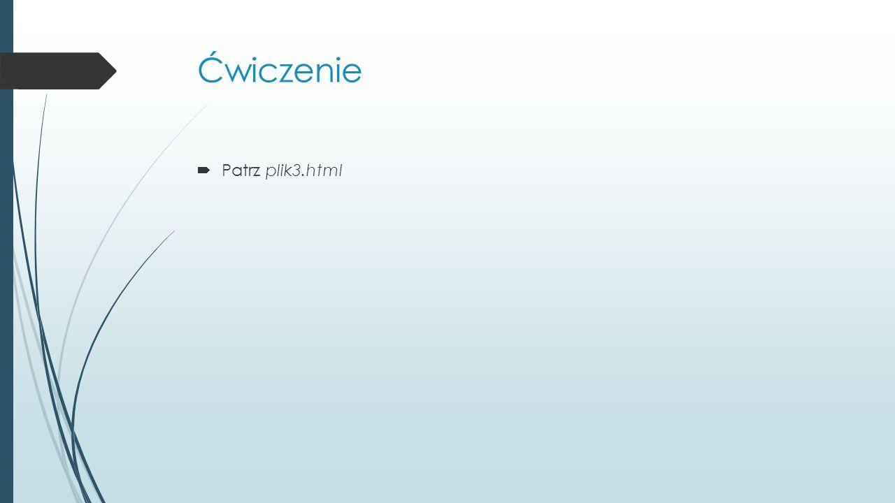 Ćwiczenie  Patrz plik3.html