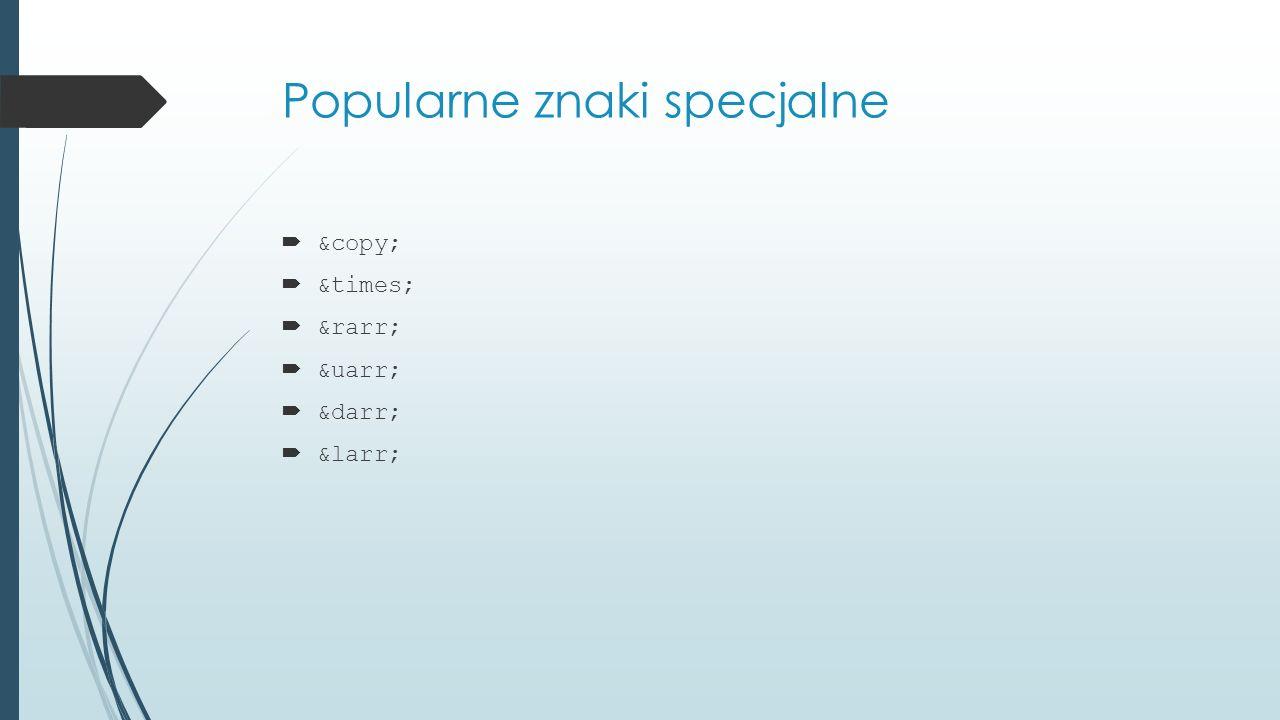 Popularne znaki specjalne  ©  ×  →  ↑  ↓  ←