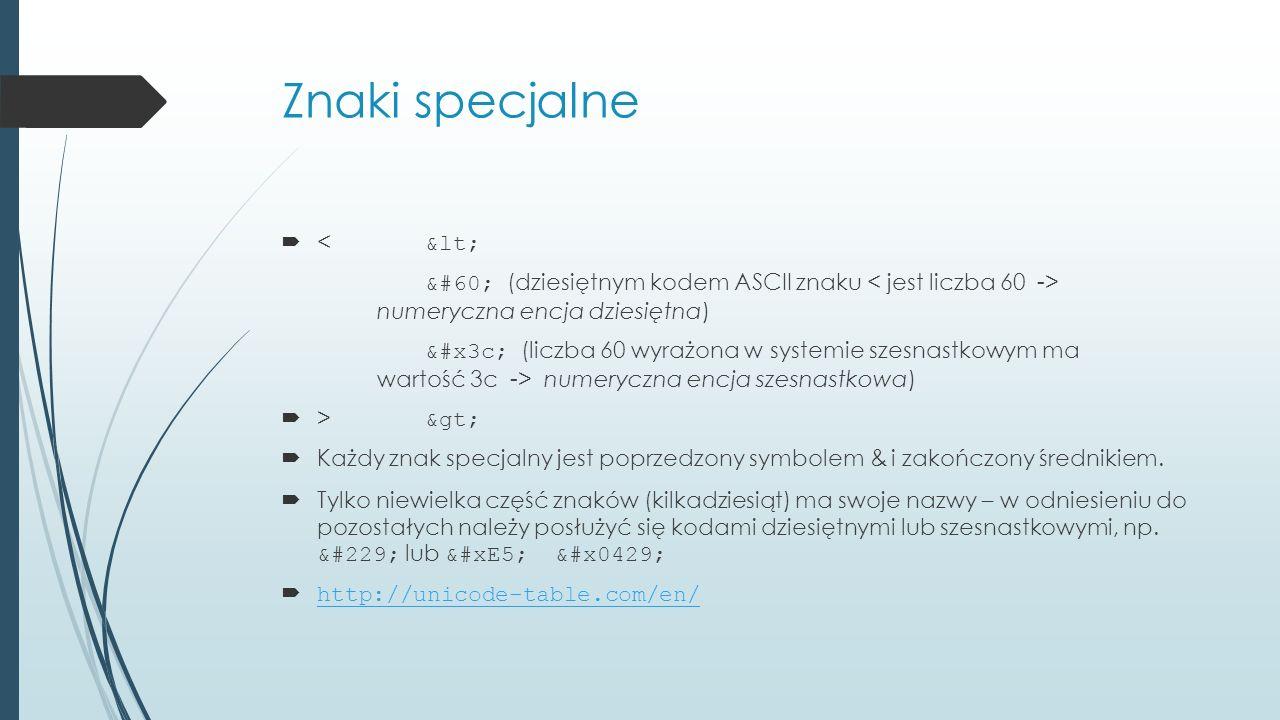 Znaki specjalne  < &lt; &#60; (dziesiętnym kodem ASCII znaku numeryczna encja dziesiętna) &#x3c; (liczba 60 wyrażona w systemie szesnastkowym ma wart