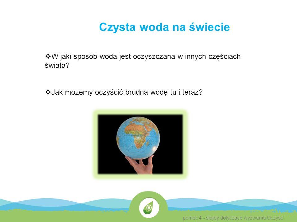 Czysta woda na świecie  W jaki sposób woda jest oczyszczana w innych częściach świata.