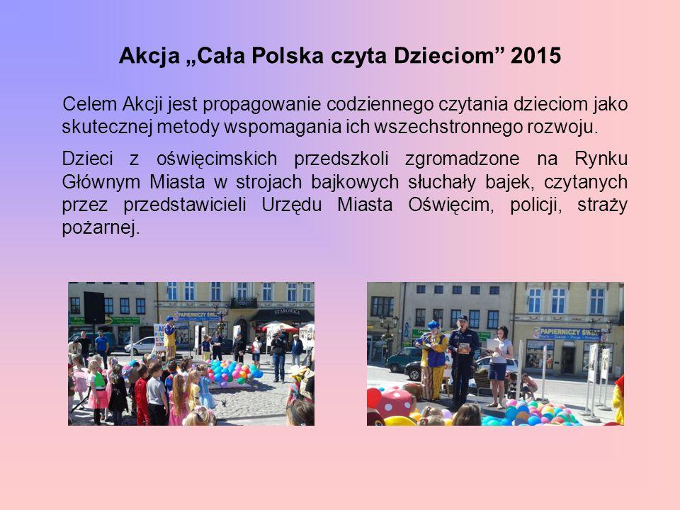 """Akcja """"Cała Polska czyta Dzieciom"""" 2015 Celem Akcji jest propagowanie codziennego czytania dzieciom jako skutecznej metody wspomagania ich wszechstron"""
