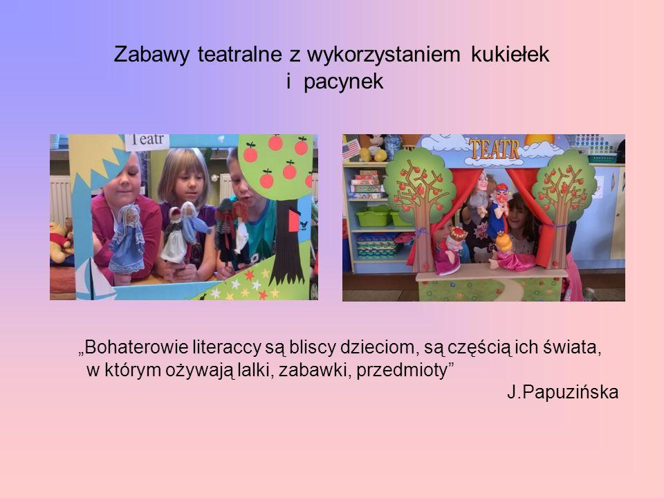 """Zabawy teatralne z wykorzystaniem kukiełek i pacynek """"Bohaterowie literaccy są bliscy dzieciom, są częścią ich świata, w którym ożywają lalki, zabawki"""