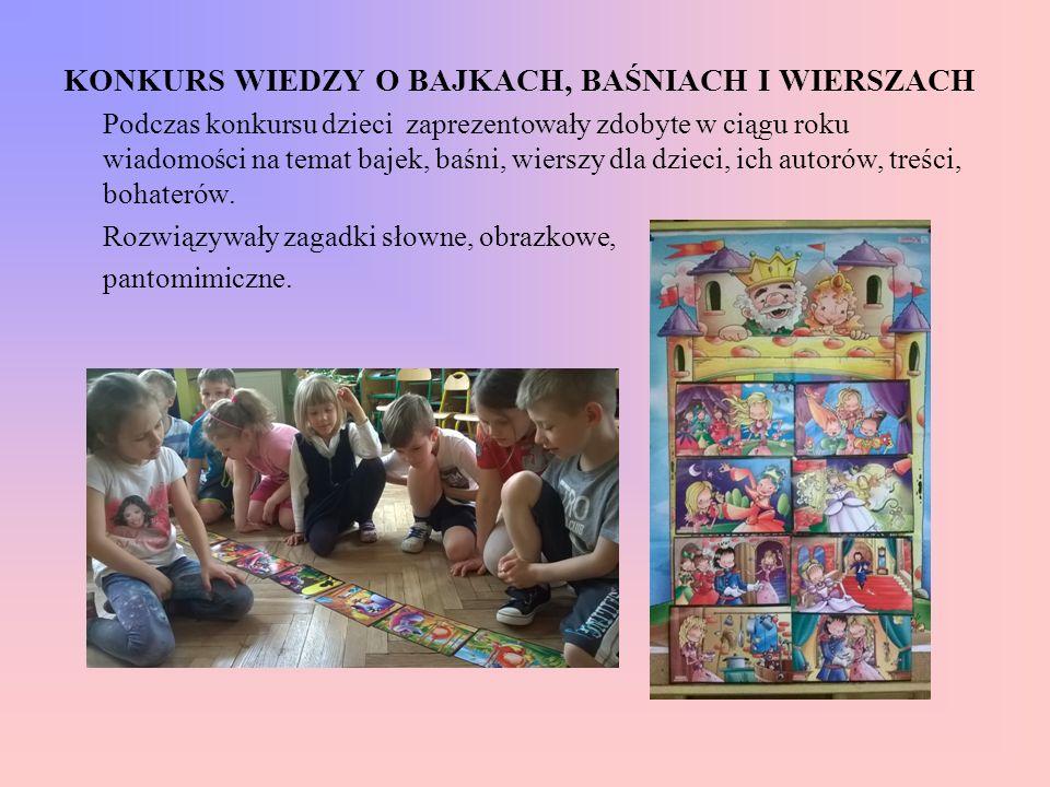 KONKURS WIEDZY O BAJKACH, BAŚNIACH I WIERSZACH Podczas konkursu dzieci zaprezentowały zdobyte w ciągu roku wiadomości na temat bajek, baśni, wierszy d