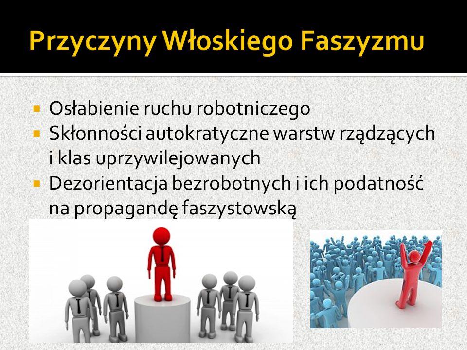  Osłabienie ruchu robotniczego  Skłonności autokratyczne warstw rządzących i klas uprzywilejowanych  Dezorientacja bezrobotnych i ich podatność na propagandę faszystowską