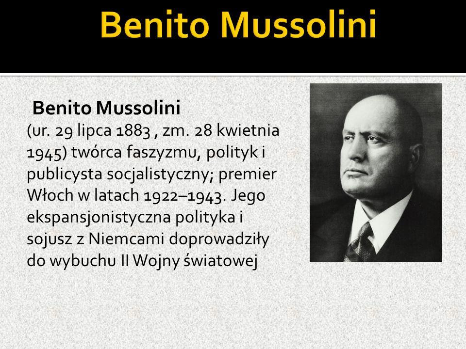 Benito Mussolini (ur. 29 lipca 1883, zm.