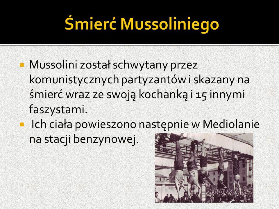  Mussolini został schwytany przez komunistycznych partyzantów i skazany na śmierć wraz ze swoją kochanką i 15 innymi faszystami.