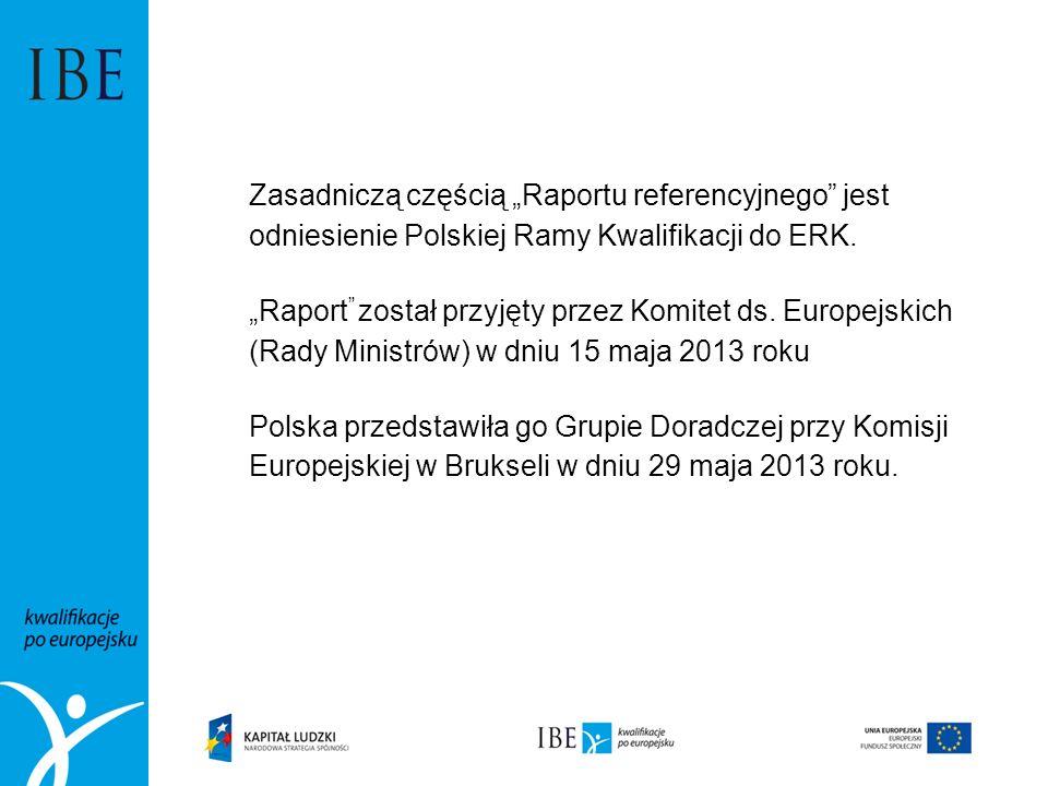 """Zasadniczą częścią """"Raportu referencyjnego"""" jest odniesienie Polskiej Ramy Kwalifikacji do ERK. """"Raport """" został przyjęty przez Komitet ds. Europejski"""