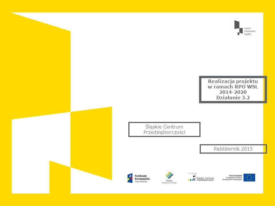 Realizacja projektu w ramach RPO WSL 2014-2020 Działanie 3.2 Październik 2015 Śląskie Centrum Przedsiębiorczości