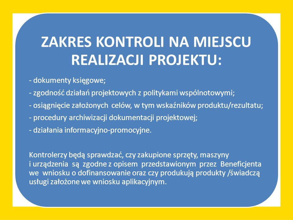 ZAKRES KONTROLI NA MIEJSCU REALIZACJI PROJEKTU: - dokumenty księgowe; - zgodność działań projektowych z politykami wspólnotowymi; - osiągnięcie założonych celów, w tym wskaźników produktu/rezultatu; - procedury archiwizacji dokumentacji projektowej; - działania informacyjno-promocyjne.