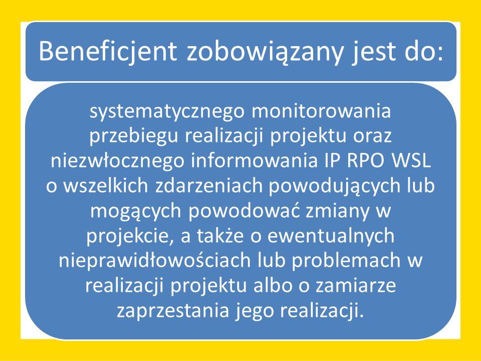 Beneficjent zobowiązany jest do: systematycznego monitorowania przebiegu realizacji projektu oraz niezwłocznego informowania IP RPO WSL o wszelkich zdarzeniach powodujących lub mogących powodować zmiany w projekcie, a także o ewentualnych nieprawidłowościach lub problemach w realizacji projektu albo o zamiarze zaprzestania jego realizacji.