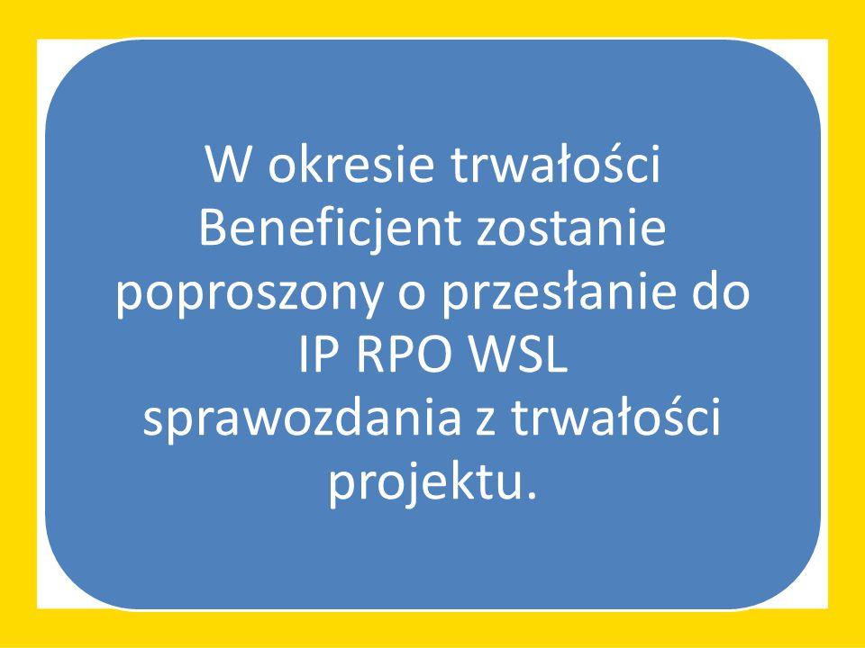 W okresie trwałości Beneficjent zostanie poproszony o przesłanie do IP RPO WSL sprawozdania z trwałości projektu.