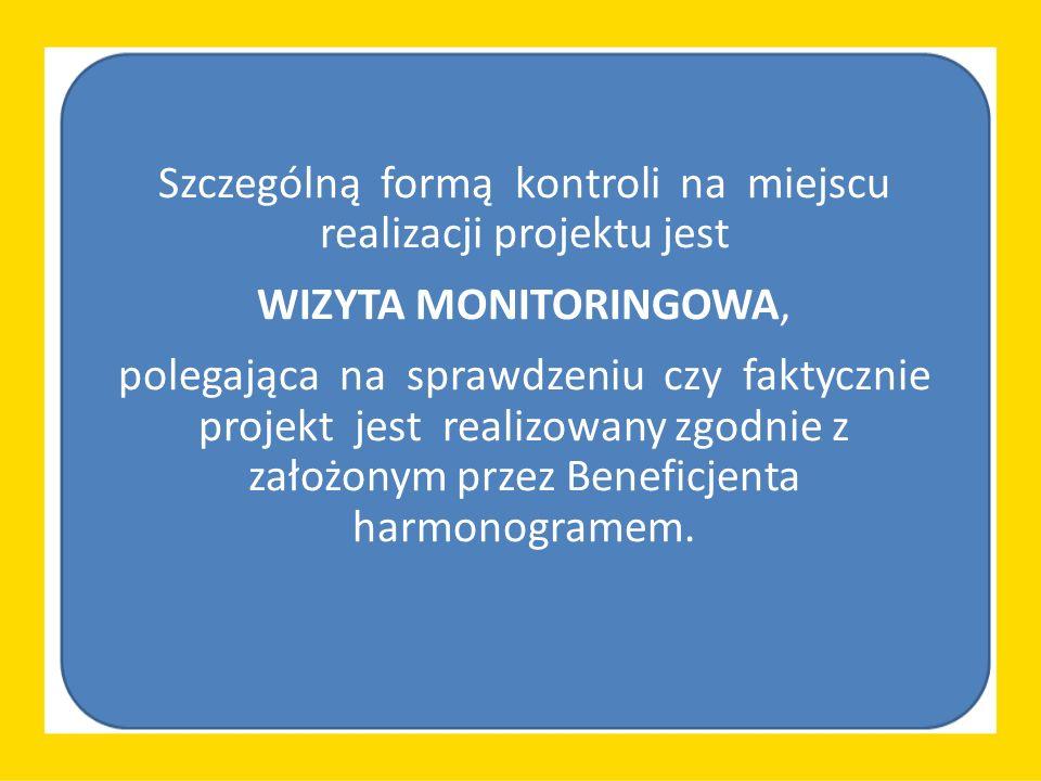 Szczególną formą kontroli na miejscu realizacji projektu jest WIZYTA MONITORINGOWA, polegająca na sprawdzeniu czy faktycznie projekt jest realizowany zgodnie z założonym przez Beneficjenta harmonogramem.