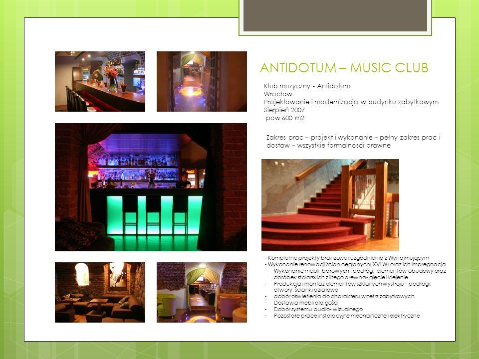 ANTIDOTUM – MUSIC CLUB Klub muzyczny - Antidotum Wrocław Projektowanie i modernizacja w budynku zabytkowym Sierpień 2007 pow 600 m2 Zakres prac – projekt i wykonanie – pełny zakres prac i dostaw – wszystkie formalnosci prawne - Kompletne projekty branżowe i uzgodnienia z Wynajmującym - Wykonanie renowacji ścian ceglanych( XVI W) oraz ich impregnacja -Wykonanie mebli barowych, podłóg, elementów obudowy oraz obróbek stolarskich z litego drewna- gięcie i klejenie -Produkcja i montaż elementów szklanych wystroju – podłogi, otwory, ścianki działowe -dobór oświetlenia do charakteru wnętrz zabytkowych.