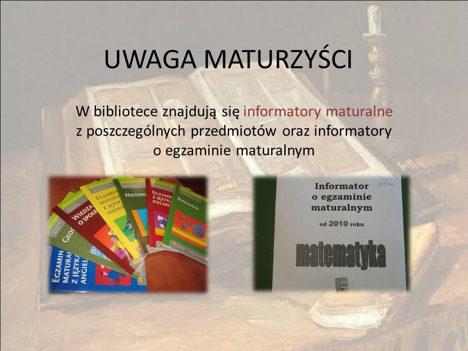 UWAGA MATURZYŚCI W bibliotece znajdują się informatory maturalne z poszczególnych przedmiotów oraz informatory o egzaminie maturalnym