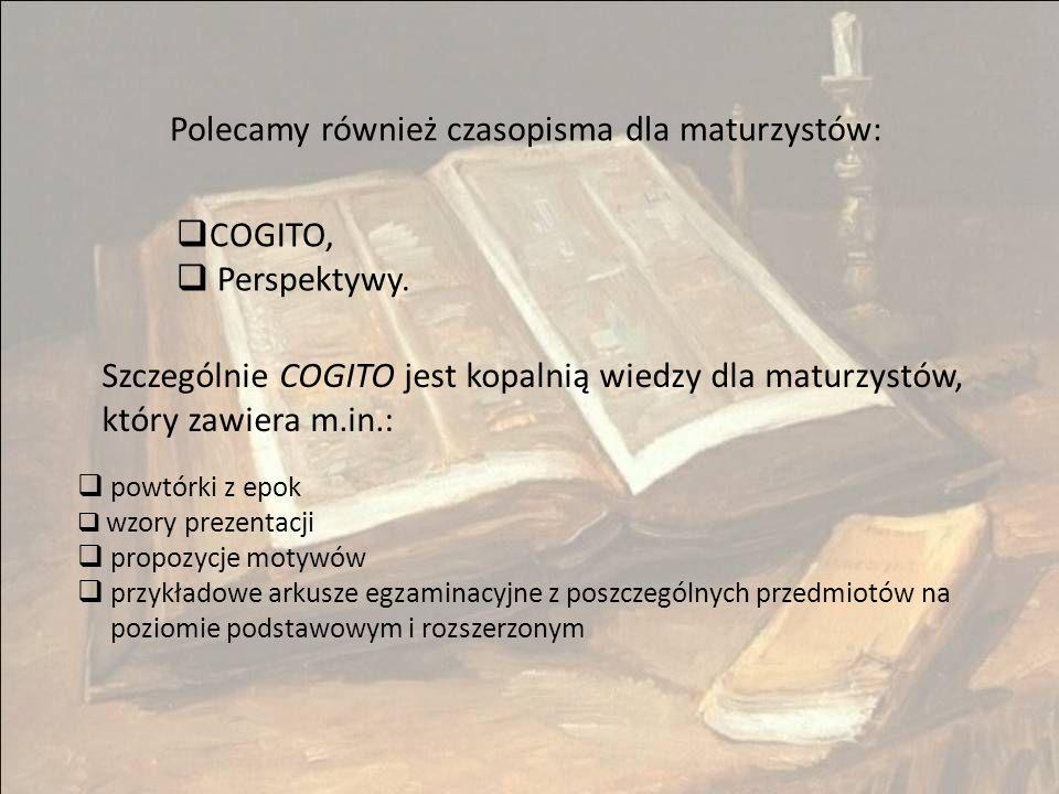 Polecamy również czasopisma dla maturzystów:  COGITO,  Perspektywy.