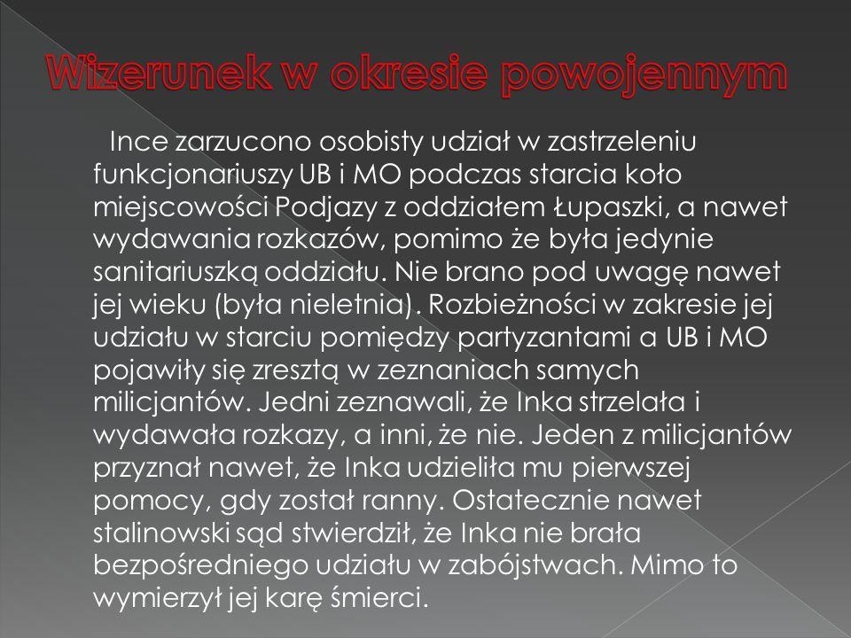 Ince zarzucono osobisty udział w zastrzeleniu funkcjonariuszy UB i MO podczas starcia koło miejscowości Podjazy z oddziałem Łupaszki, a nawet wydawani