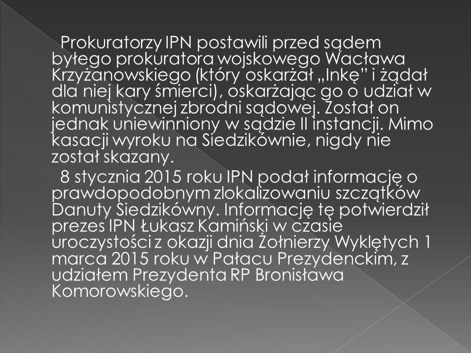 """Prokuratorzy IPN postawili przed sądem byłego prokuratora wojskowego Wacława Krzyżanowskiego (który oskarżał """"Inkę"""" i żądał dla niej kary śmierci), os"""