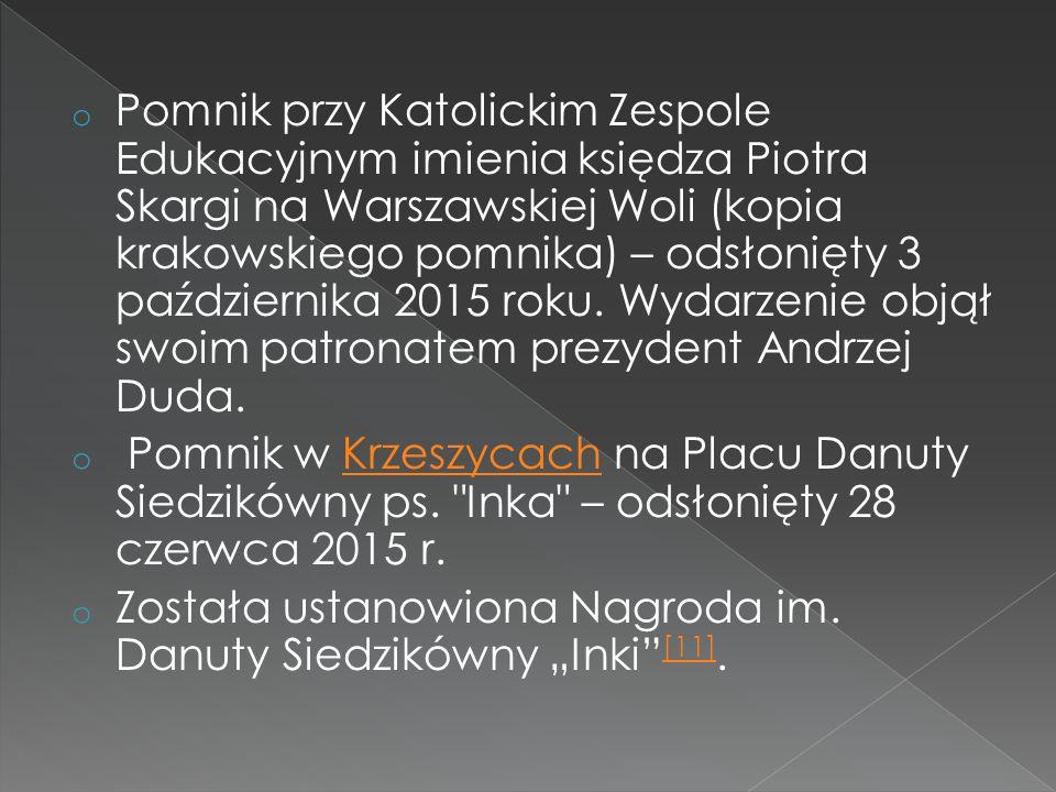 o Pomnik przy Katolickim Zespole Edukacyjnym imienia księdza Piotra Skargi na Warszawskiej Woli (kopia krakowskiego pomnika) – odsłonięty 3 październi