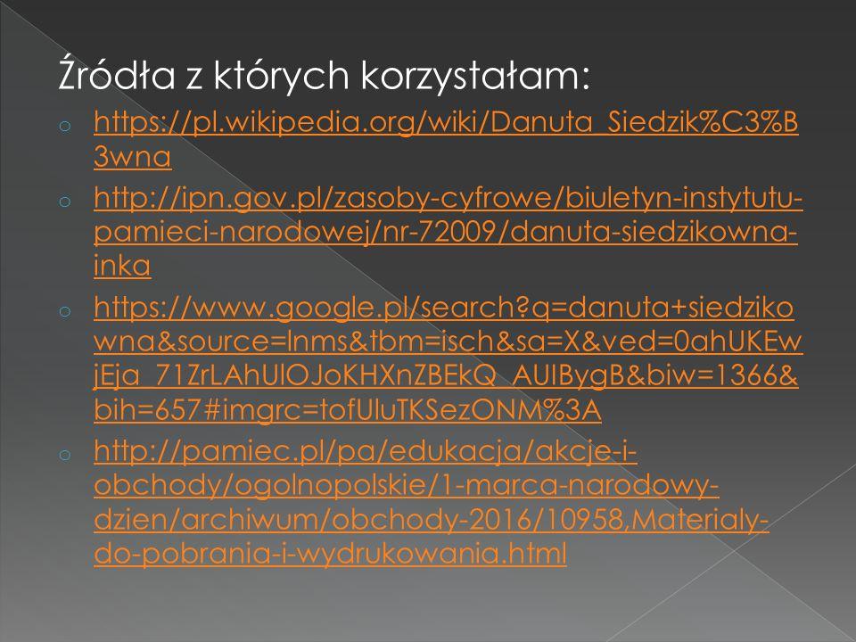 Źródła z których korzystałam: o https://pl.wikipedia.org/wiki/Danuta_Siedzik%C3%B 3wna https://pl.wikipedia.org/wiki/Danuta_Siedzik%C3%B 3wna o http:/