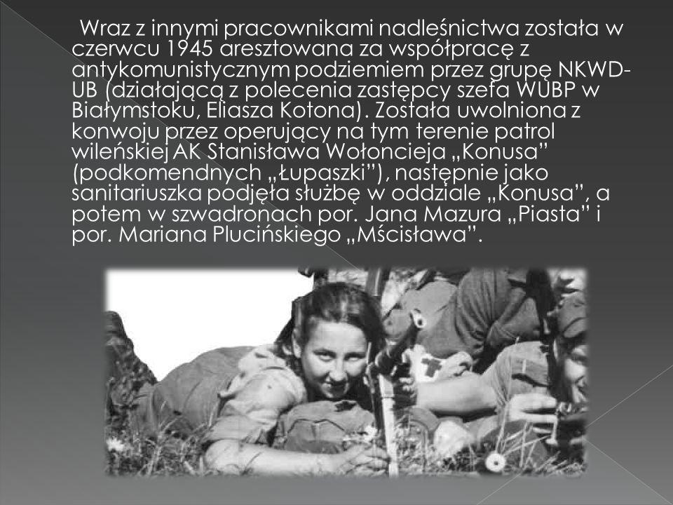Wraz z innymi pracownikami nadleśnictwa została w czerwcu 1945 aresztowana za współpracę z antykomunistycznym podziemiem przez grupę NKWD- UB (działaj