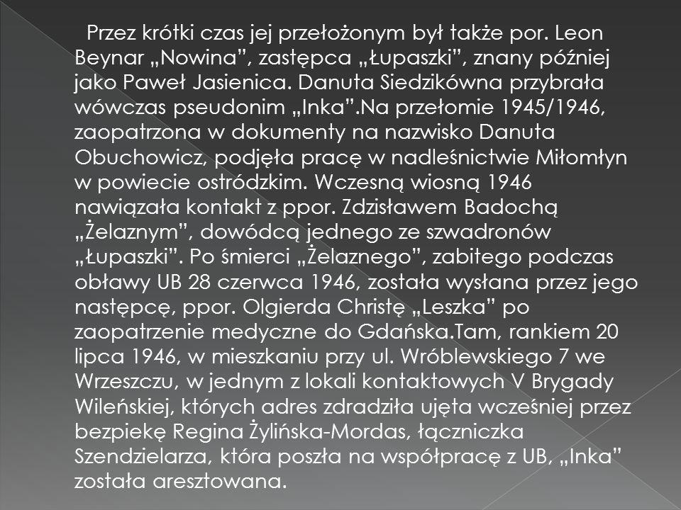 """Przez krótki czas jej przełożonym był także por. Leon Beynar """"Nowina"""", zastępca """"Łupaszki"""", znany później jako Paweł Jasienica. Danuta Siedzikówna prz"""