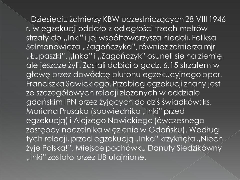 Ince zarzucono osobisty udział w zastrzeleniu funkcjonariuszy UB i MO podczas starcia koło miejscowości Podjazy z oddziałem Łupaszki, a nawet wydawania rozkazów, pomimo że była jedynie sanitariuszką oddziału.