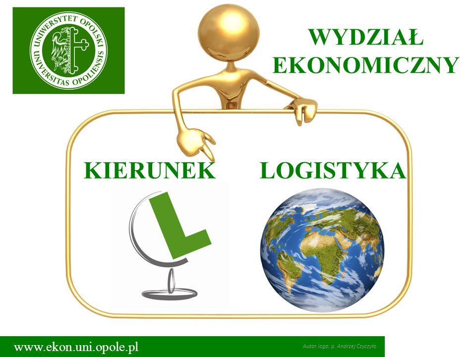 WYDZIAŁ EKONOMICZNY www.ekon.uni.opole.pl KIERUNEK LOGISTYKA Autor logo: p. Andrzej Czyczyło