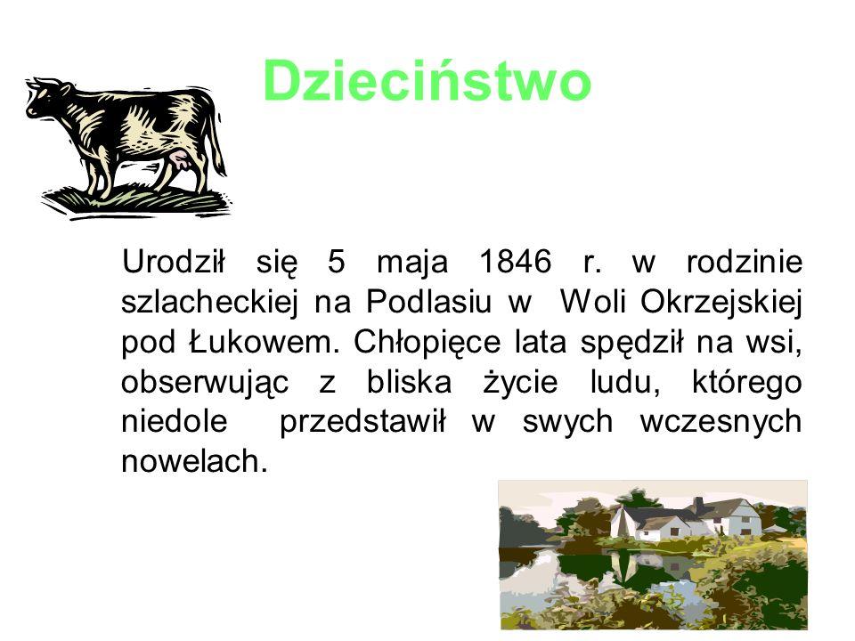 Dzieciństwo Urodził się 5 maja 1846 r. w rodzinie szlacheckiej na Podlasiu w Woli Okrzejskiej pod Łukowem. Chłopięce lata spędził na wsi, obserwując z