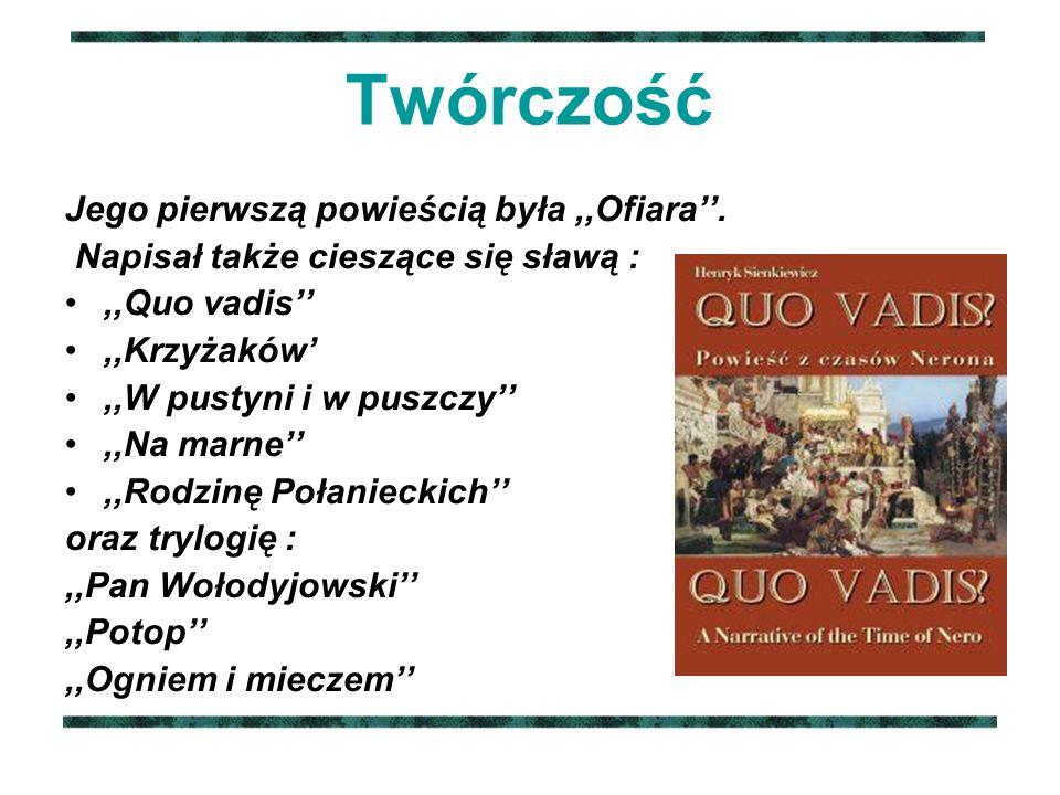 Twórczość Jego pierwszą powieścią była,,Ofiara''. Napisał także cieszące się sławą :,,Quo vadis'',,Krzyżaków',,W pustyni i w puszczy'',,Na marne'',,Ro
