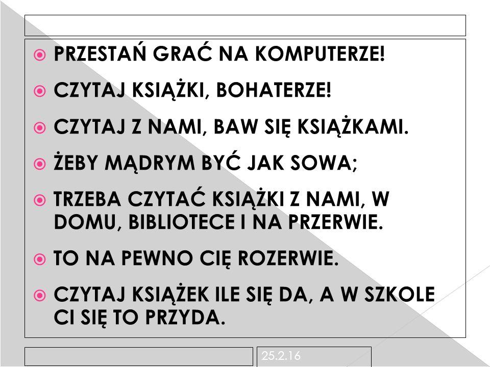 25.2.16  PRZESTAŃ GRAĆ NA KOMPUTERZE.  CZYTAJ KSIĄŻKI, BOHATERZE.