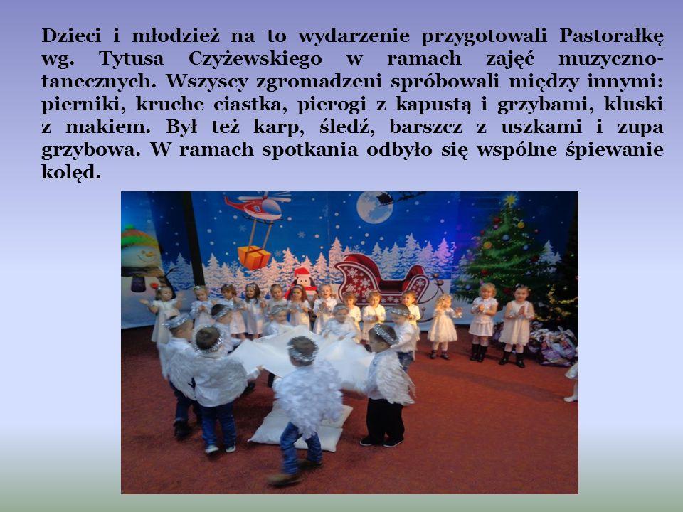 Dzieci i młodzież na to wydarzenie przygotowali Pastorałkę wg. Tytusa Czyżewskiego w ramach zajęć muzyczno- tanecznych. Wszyscy zgromadzeni spróbowali