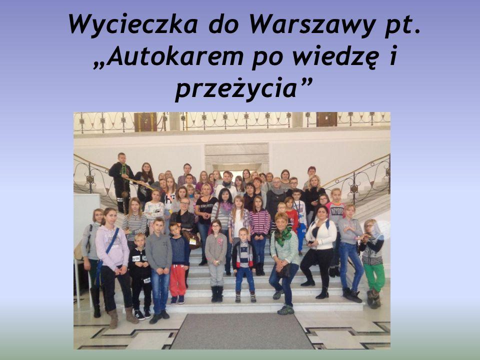"""Wycieczka do Warszawy pt. """"Autokarem po wiedzę i przeżycia"""""""