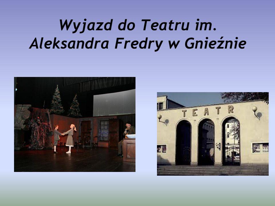 Wyjazd do Teatru im. Aleksandra Fredry w Gnieźnie