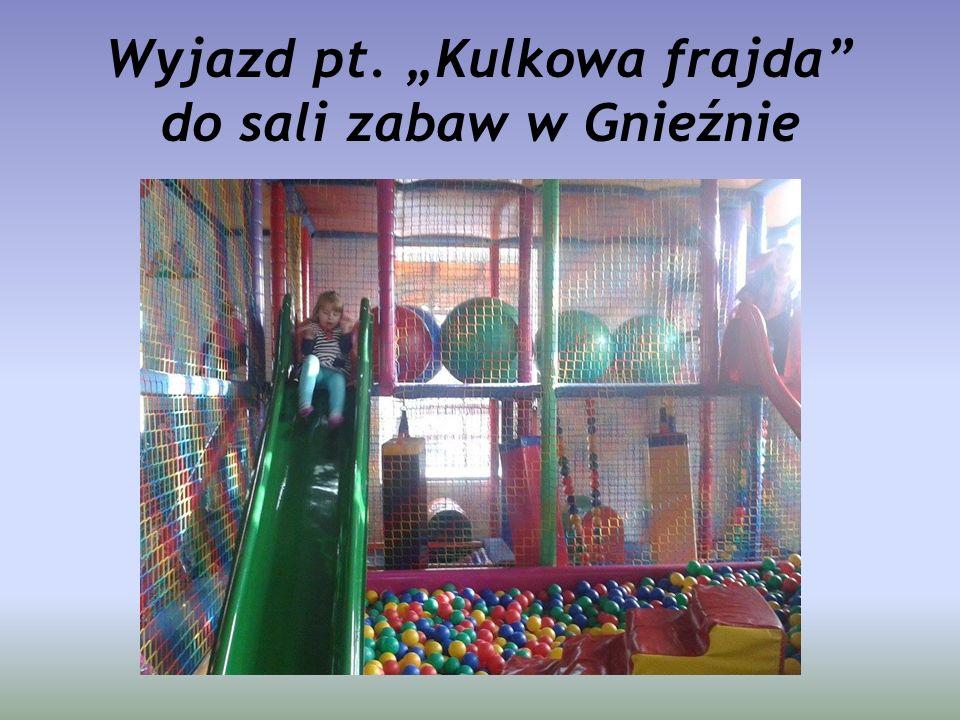 """Wyjazd pt. """"Kulkowa frajda"""" do sali zabaw w Gnieźnie"""