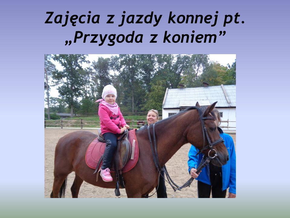 """Zajęcia z jazdy konnej pt. """"Przygoda z koniem"""""""