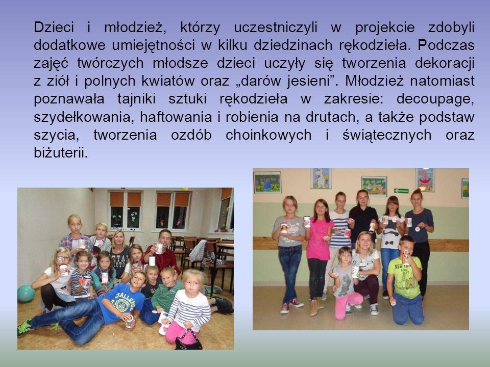 Dzieci i młodzież, którzy uczestniczyli w projekcie zdobyli dodatkowe umiejętności w kilku dziedzinach rękodzieła. Podczas zajęć twórczych młodsze dzi