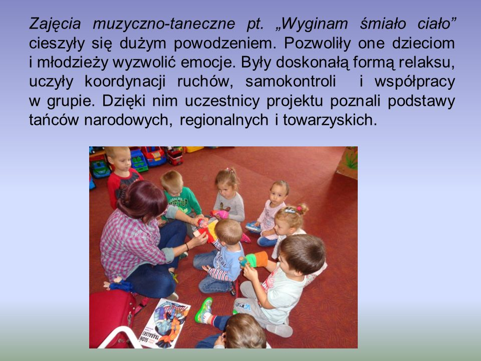 """Zajęcia muzyczno-taneczne pt. """"Wyginam śmiało ciało"""" cieszyły się dużym powodzeniem. Pozwoliły one dzieciom i młodzieży wyzwolić emocje. Były doskonał"""