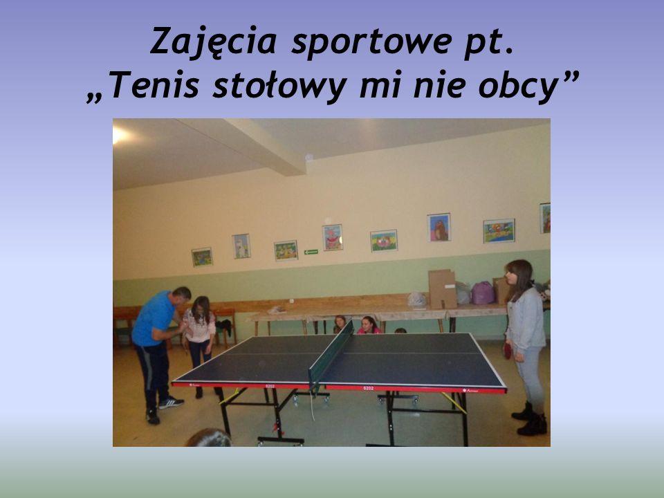 """Zajęcia sportowe pt. """"Tenis stołowy mi nie obcy"""""""
