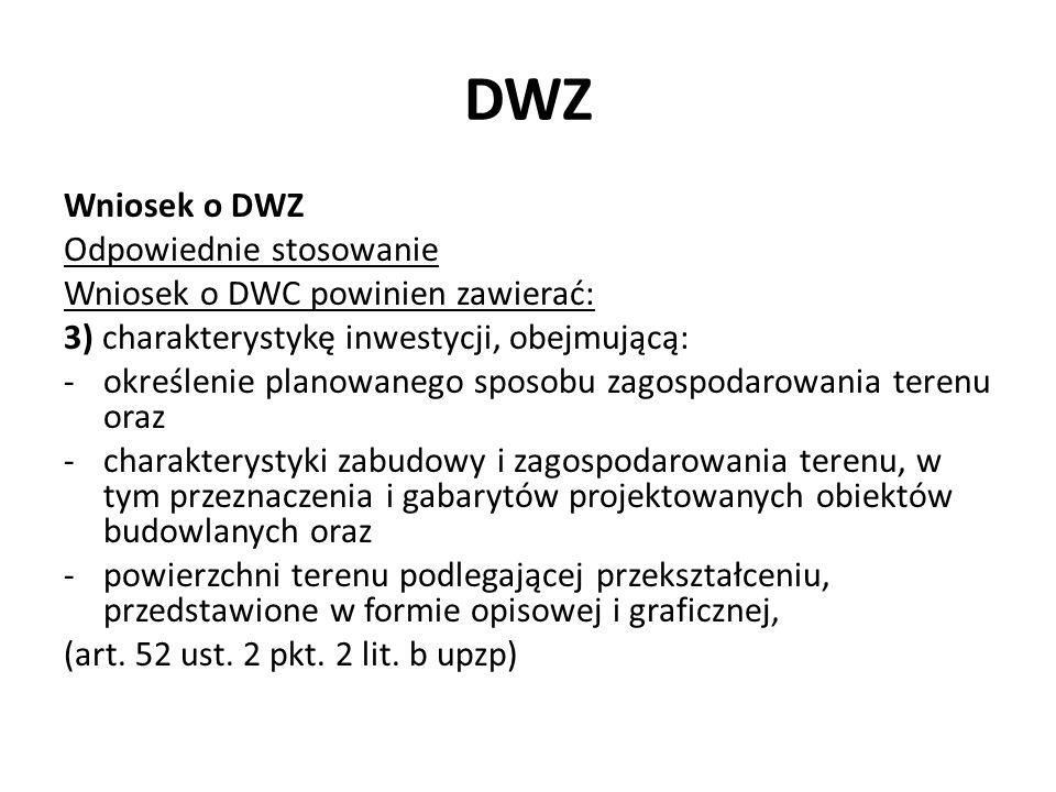 DWZ Wniosek o DWZ Odpowiednie stosowanie Wniosek o DWC powinien zawierać: 3) charakterystykę inwestycji, obejmującą: -określenie planowanego sposobu z
